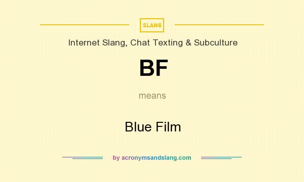 What does BF mean? It stands for Blue Film