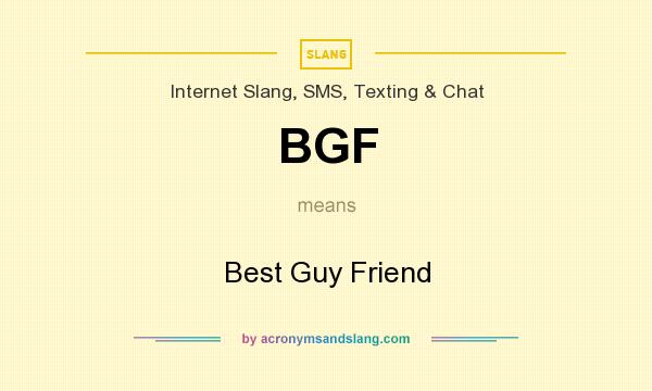 What does BGF mean? It stands for Best Guy Friend