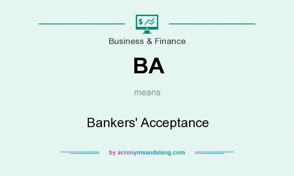 What does BA mean? It stands for Bankers` Acceptance
