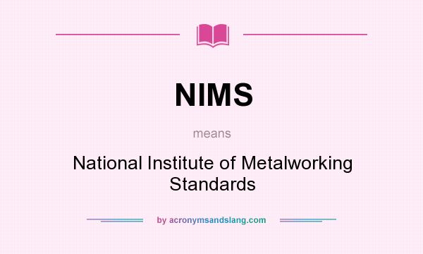 What does NIMS mean? It stands for National Institute of Metalworking Standards