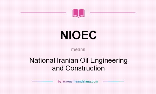 What does NIOEC mean? It stands for National Iranian Oil Engineering and Construction
