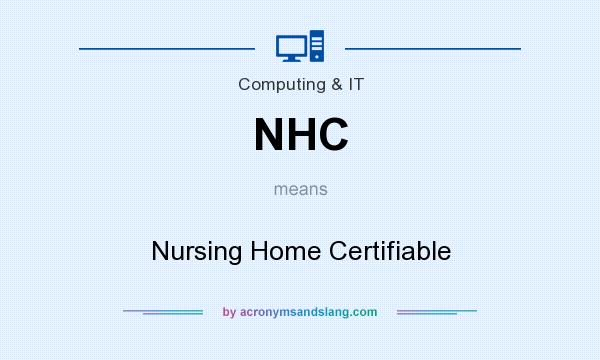 What does NHC mean? It stands for Nursing Home Certifiable