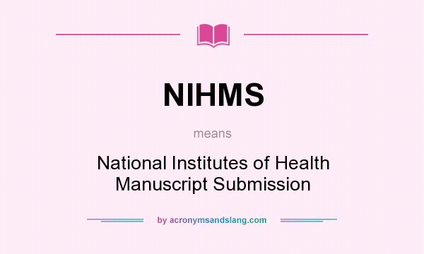What does NIHMS mean? It stands for National Institutes of Health Manuscript Submission