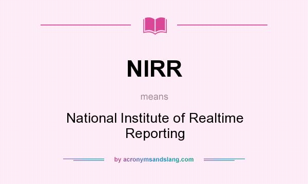 What does NIRR mean? It stands for National Institute of Realtime Reporting