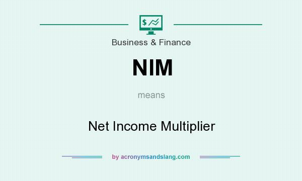What does NIM mean? It stands for Net Income Multiplier