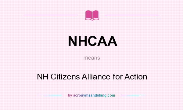 What does NHCAA mean? It stands for NH Citizens Alliance for Action