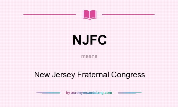 What does NJFC mean? It stands for New Jersey Fraternal Congress