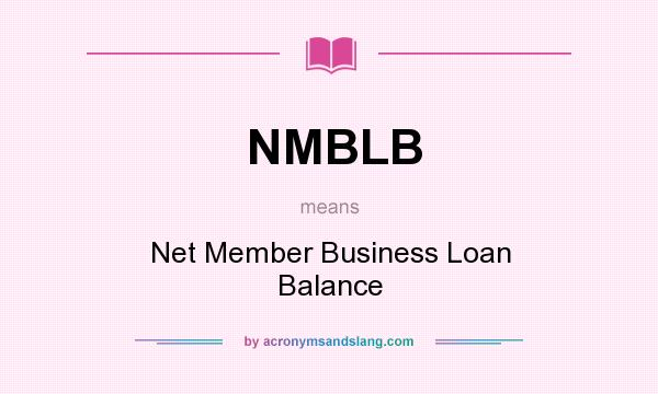 What does NMBLB mean? It stands for Net Member Business Loan Balance