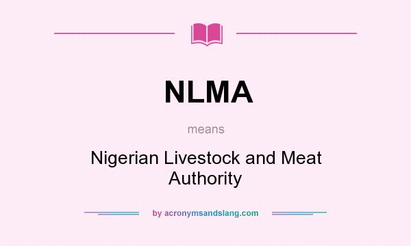 What does NLMA mean? It stands for Nigerian Livestock and Meat Authority