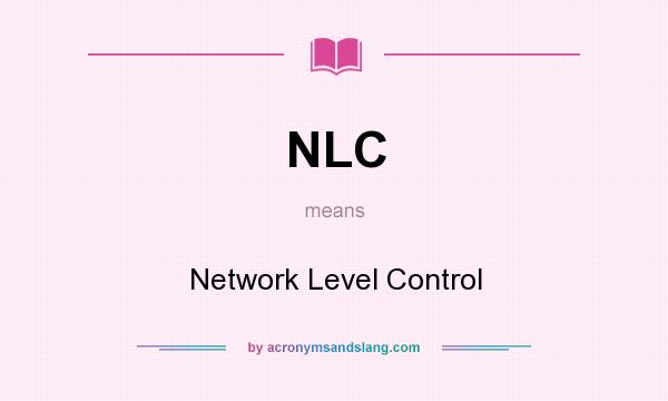 What does NLC mean? It stands for Network Level Control