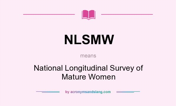 What does NLSMW mean? It stands for National Longitudinal Survey of Mature Women
