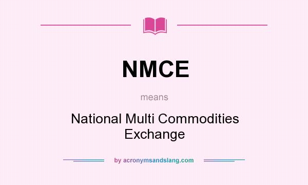 What does NMCE mean? It stands for National Multi Commodities Exchange