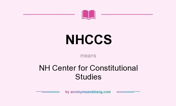 What does NHCCS mean? It stands for NH Center for Constitutional Studies
