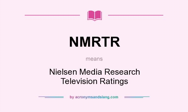 What does NMRTR mean? It stands for Nielsen Media Research Television Ratings