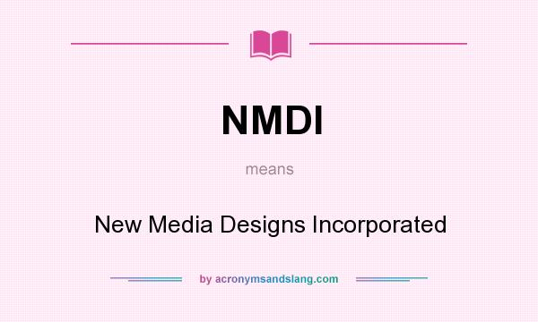 What does NMDI mean? It stands for New Media Designs Incorporated
