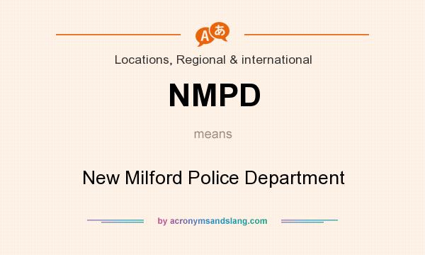 What does NMPD mean? It stands for New Milford Police Department