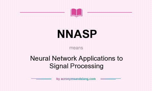 What does NNASP mean? It stands for Neural Network Applications to Signal Processing