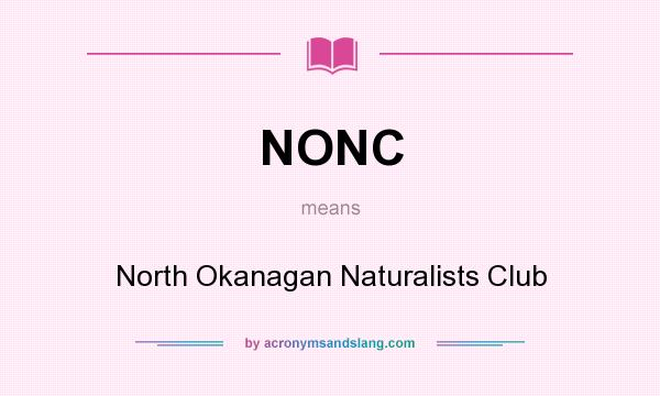 What does NONC mean? It stands for North Okanagan Naturalists Club