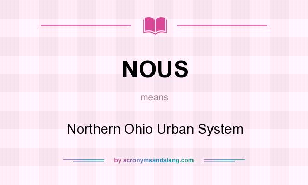 What does NOUS mean? It stands for Northern Ohio Urban System