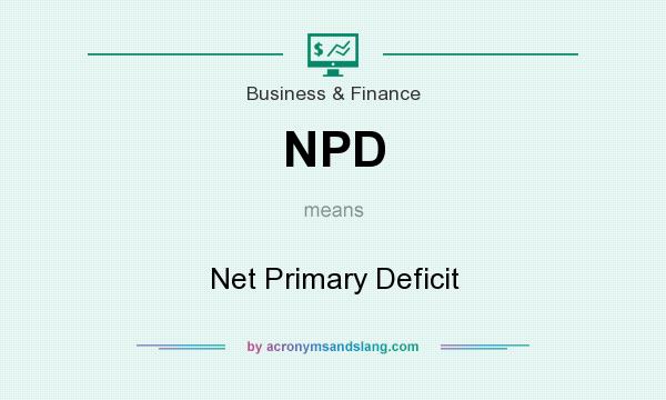 What does NPD mean? It stands for Net Primary Deficit