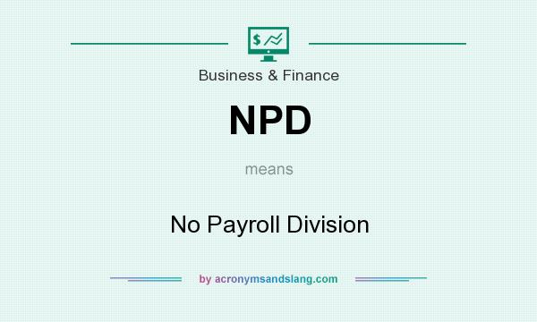 What does NPD mean? It stands for No Payroll Division