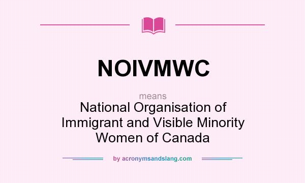 What does NOIVMWC mean? It stands for National Organisation of Immigrant and Visible Minority Women of Canada