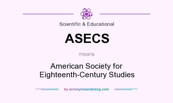 What does ASECS mean? It stands for American Society for Eighteenth-Century Studies