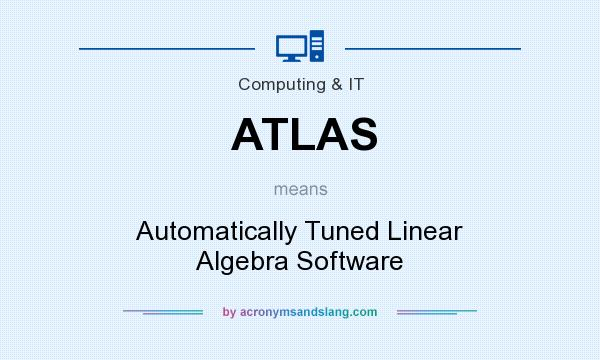 What does ATLAS mean? It stands for Automatically Tuned Linear Algebra Software