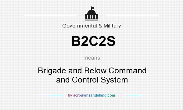 What does B2C2S mean? It stands for Brigade and Below Command and Control System