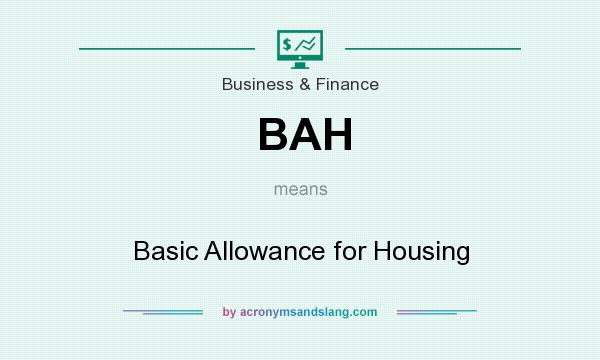 What does BAH mean? It stands for Basic Allowance for Housing
