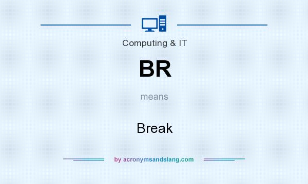 What does BR mean? It stands for Break