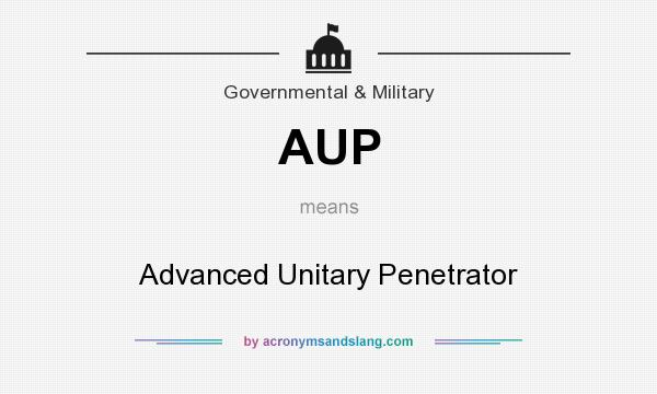 What does AUP mean? It stands for Advanced Unitary Penetrator