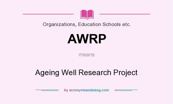 What does AWRP mean? It stands for Ageing Well Research Project