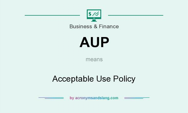 What does AUP mean? It stands for Acceptable Use Policy