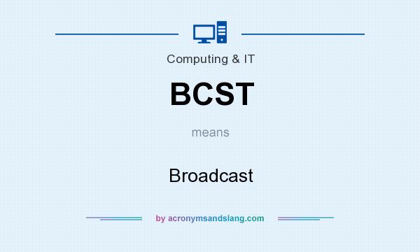 What does BCST mean? It stands for Broadcast