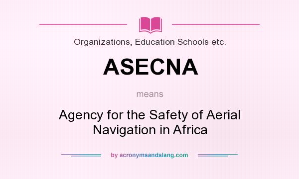 What does ASECNA mean? It stands for Agency for the Safety of Aerial Navigation in Africa