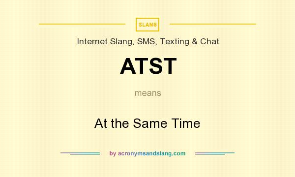 What does ATST mean? It stands for At the Same Time
