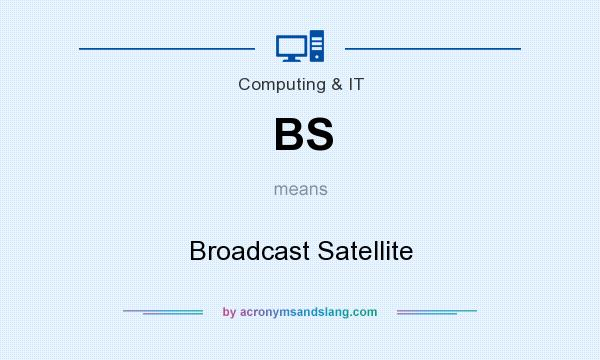 What does BS mean? It stands for Broadcast Satellite