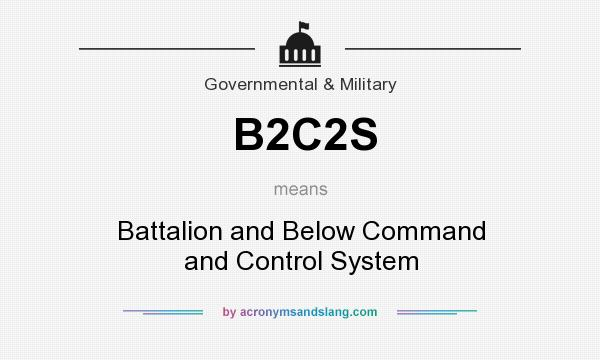 What does B2C2S mean? It stands for Battalion and Below Command and Control System