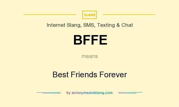 What does BFFE mean? It stands for Best Friends Forever