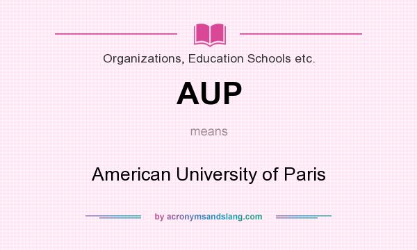 What does AUP mean? It stands for American University of Paris