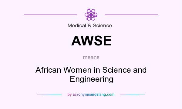 What does AWSE mean? It stands for African Women in Science and Engineering