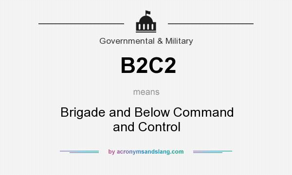 What does B2C2 mean? It stands for Brigade and Below Command and Control