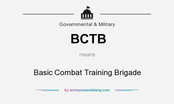 What does BCTB mean? It stands for Basic Combat Training Brigade