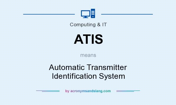 What does ATIS mean? It stands for Automatic Transmitter Identification System
