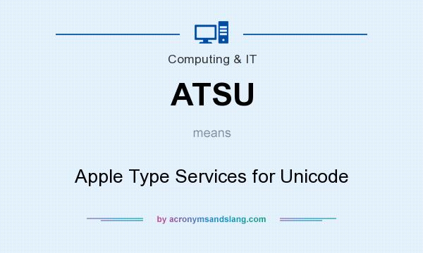 What does ATSU mean? It stands for Apple Type Services for Unicode
