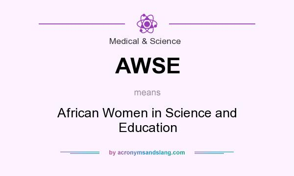 What does AWSE mean? It stands for African Women in Science and Education