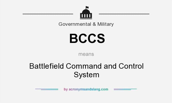 What does BCCS mean? It stands for Battlefield Command and Control System