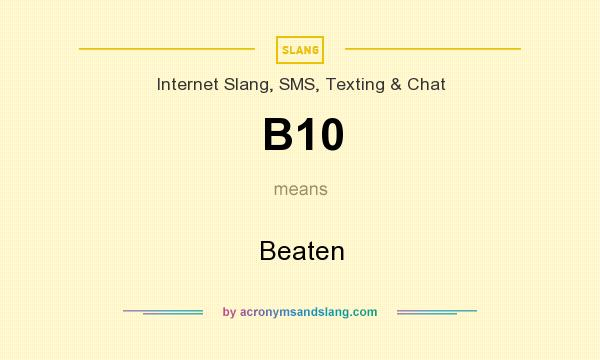 What does B10 mean? It stands for Beaten