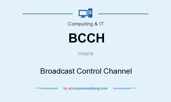 What does BCCH mean? It stands for Broadcast Control Channel
